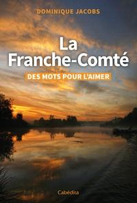 Dominique Jacobs - La Franche-Comté, des mots pour l'aimer.