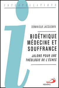 Dominique Jacquemin - Bioéthique, médecine et souffrance - Jalons pour une théologie de l'échec.