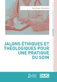 Dominique Jacquemin - Jalons éthiques et théologiques pour une pratique du soin.