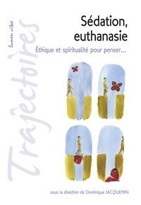 Sédation, euthanasie- Ethique et spiritualité pour penser... - Dominique Jacquemin |