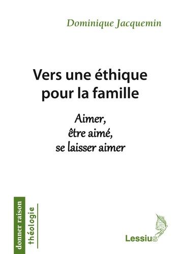 Dominique Jacquemin - Vers une éthique pour la famille - Aimer, être aimé, se laisser aimer.