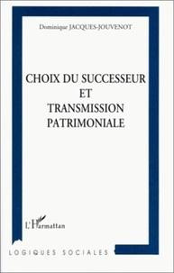 Dominique Jacques-Jouvenot - Choix du successeur et transmission patrimoniale.