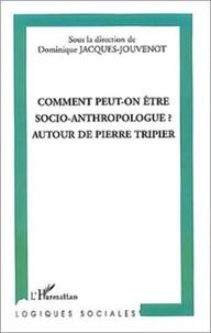 Dominique Jacques-Jouvenot - Comment peut-on être socio-anthropologue ? - Autour de Pierre Tripier.