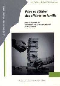 Dominique Jacques-Jouvenot et Yvan Droz - Faire et défaire des affaires en famille.