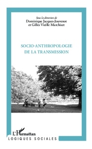 Dominique Jacques-Jouvenot et Gilles Vieille Marchiset - Socio-anthropologie de la transmission.