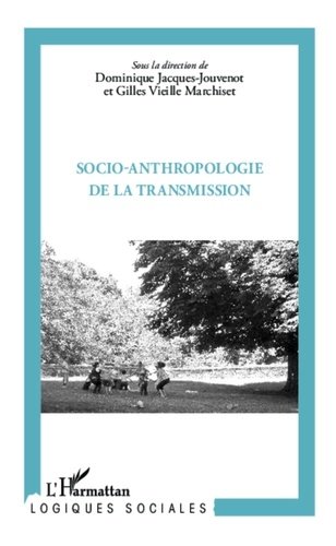 Dominique Jacques-Jouvenot et Gilles Vieille Marchiset - Socio-anthropologie de la transmission.
