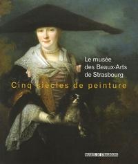 Dominique Jacquot - Cinq siècles de peinture - Le musée des Beaux-Arts de Strasbourg.