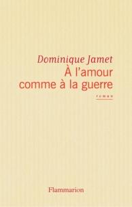 Dominique Jamet - ÂA l'amour comme à  la guerre.