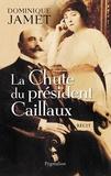 Dominique Jamet - La chute du président Caillaux.