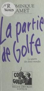 Dominique Jamet - La Partie de Golfe : La Guerre des deux mondes.