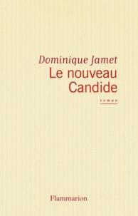 Dominique Jamet - Le nouveau Candide ou Les beautés du progrès.