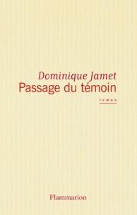 Dominique Jamet - Le passage du témoin.