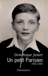 Dominique Jamet - Un petit Parisien, 1941-1945.