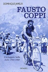 Dominique Jameux - Fausto Coppi - L'échappée belle, Italie 1945-1960.