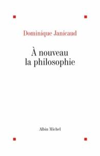Dominique Janicaud et Dominique Janicaud - A nouveau la philosophie.