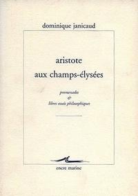 Dominique Janicaud - Aristote aux Champs-Elysées - Promenades et libres essais philosophiques.