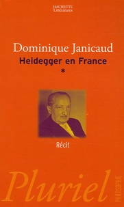 Dominique Janicaud - Heidegger en France Tome 1 : Récit.