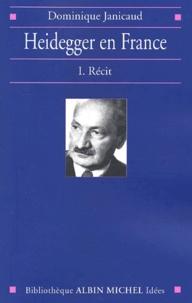 Dominique Janicaud - Heidegger en France. - Volume 1, Récit.
