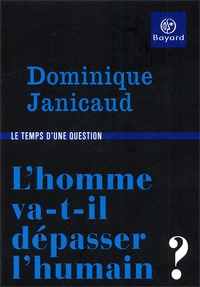 Dominique Janicaud - L'homme va-t-il dépasser l'humain ?.