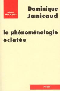 Dominique Janicaud - La phénoménologie éclatée.
