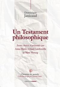 Dominique Janicaud - Le testament philosophique - Textes choisis et présentés par Anne-Marie Arlaud-Lamborelle et Marc Herceg.