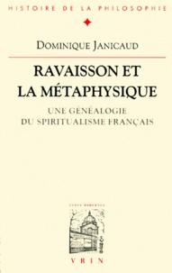 Dominique Janicaud - RAVAISSON ET LA METAPHYSIQUE. - Une généalogie du  spiritualisme français.
