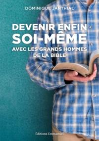 Dominique Janthial - Devenir enfin soi-même avec les grands hommes de la bible.