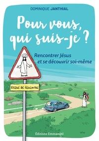 Dominique Janthial - Pour vous, qui suis-je ? - Rencontrer Jésus et se découvrir soi-même.