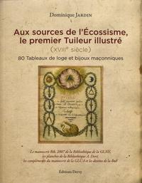 Dominique Jardin - Aux sources de l'écossisme, le premier tuileur illustré (XVIIIe siècle) - 80 tableaux de loge et bijoux maçonniques.