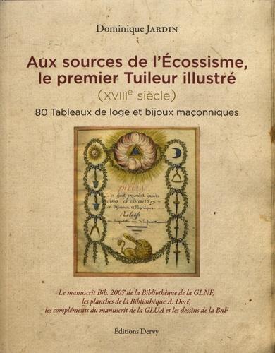 Aux sources de l'écossisme, le premier tuileur illustré (XVIIIe siècle). 80 tableaux de loge et bijoux maçonniques
