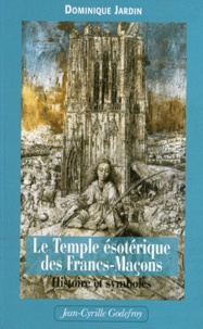 Dominique Jardin - Le Temple ésotérique des Francs-maçons - Histoire & symboles.