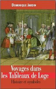 Dominique Jardin - Voyages dans les Tableaux de Loge - Histoire et symboles.