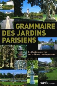 Dominique Jarrassé - Grammaire des jardins parisiens - De l'héritage des rois aux créations contemporaines.