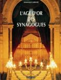 Dominique Jarrassé - L'âge d'or des synagogues.