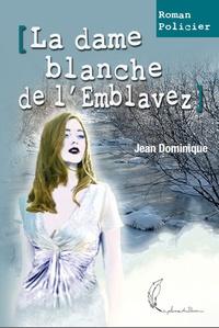 Dominique Jean - La Dame Blanche de l'Emblavez.