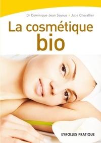 Dominique-Jean Sayous et Julie Chevallier - La cosmétique bio.