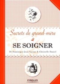 Dominique-Jean Sayous et Christelle Daniel - Se soigner - Secrets de grand-mère.