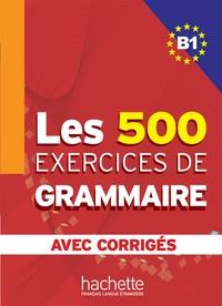 Dominique Jennepin et Yvonne Delatour - Les 500 exercices de grammaire + corrigés (B1).