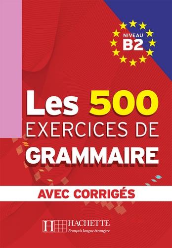 Dominique Jennepin et Yvonne Delatour - Les 500 exercices de grammaire + corrigés (B2).