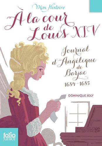 A la cour de Louis XIV. Journal d'Angélique de Barjac 1684-1685