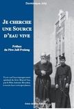 """Dominique Joly - """"Je cherche une source d'eau vive"""" - Essai sur l'accompagnement spirituel du frère Marcel Van, par le père Antonio Boucher, à travers leur correspondance."""