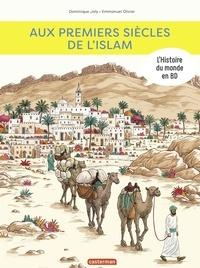 Dominique Joly et Emmanuel Olivier - L'histoire du monde en BD  : Aux premiers siècles de l'Islam.