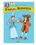 Dominique Joly et Cléo Germain - Le Château de Versailles en BD !.