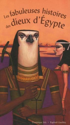 Dominique Joly - Les fabuleuses histoires des dieux d'Egypte.