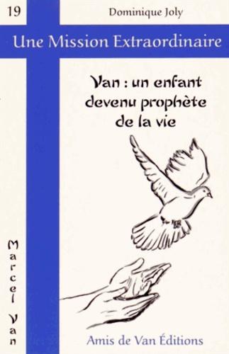 Dominique Joly - Van : un enfant devenu prophète de la vie.