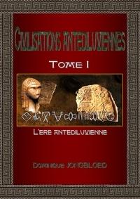 Dominique Jongbloed - Civilisations antédiluviennes - Tome 1, L'ère antédiluvienne.