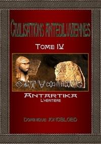 Dominique Jongbloed - Civilisations antédiluviennes - Tome 4, Antartika l'héritière.