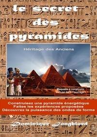 Dominique Jongbloed - Le secret des pyramides - Héritage des anciens.