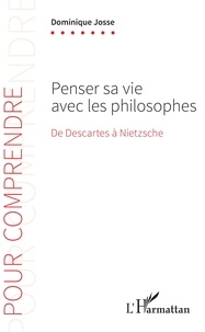 Manuels FB2 CHM PDB télécharger gratuitement Penser sa vie avec les philosophes  - De Descartes à Nietzsche (Litterature Francaise) 9782140132360 par Dominique Josse