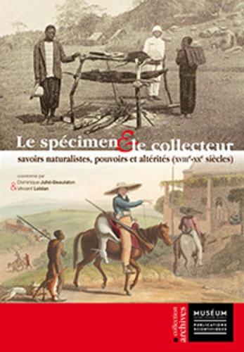 Le spécimen et le collecteur. Savoirs naturalistes, pouvoirs et altérités (XVIIIe-XXe siècles)